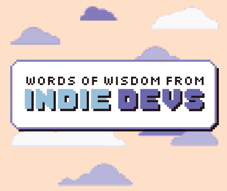 Words of Wisdom from Successful Indie Devs
